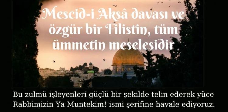 Mescid-i Aksâ davası ve özgür bir Filistin, tüm ümmetin meselesidir